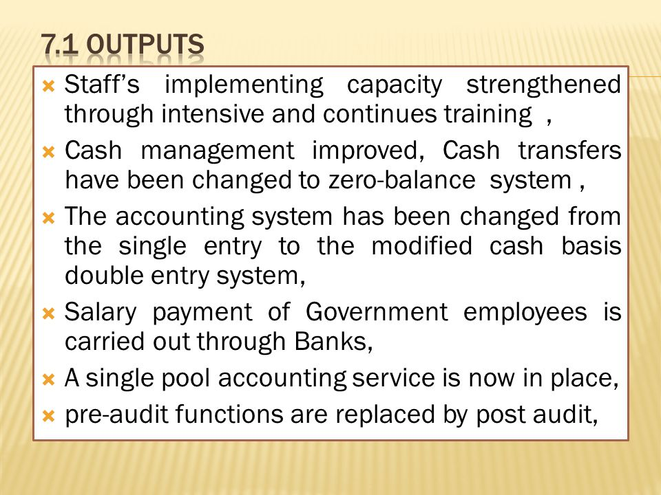  Staff's implementing capacity strengthened through intensive and continues training,  Cash management improved, Cash transfers have been changed to