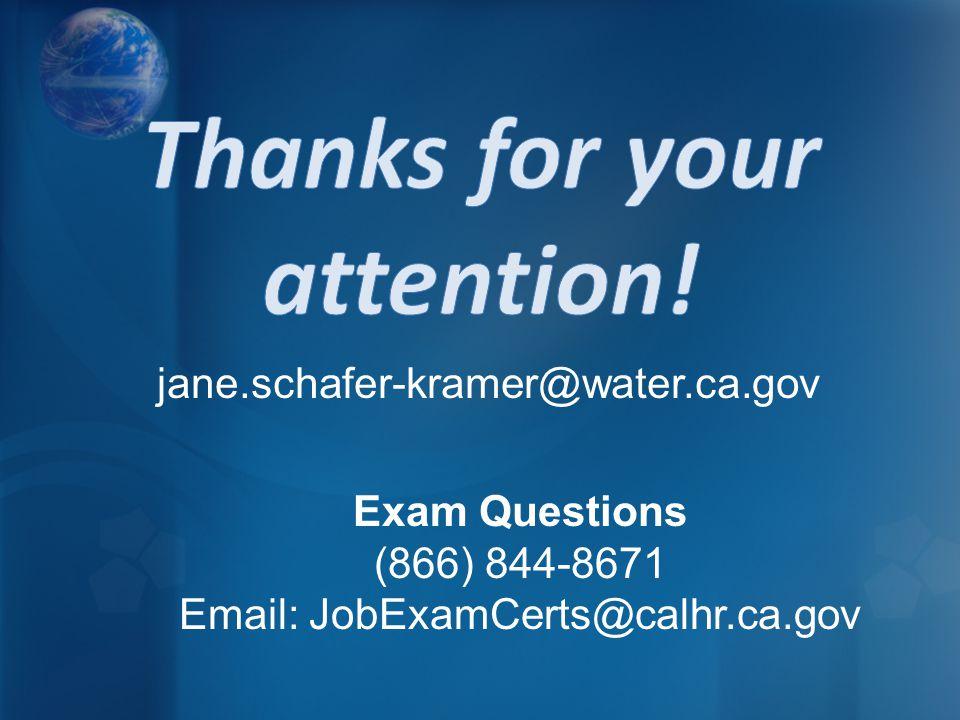 jane.schafer-kramer@water.ca.gov Exam Questions (866) 844-8671 Email: JobExamCerts@calhr.ca.gov