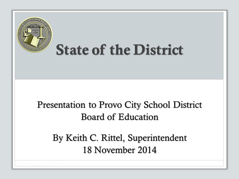 State of the District Presentation to Provo City School District Board of Education By Keith C.