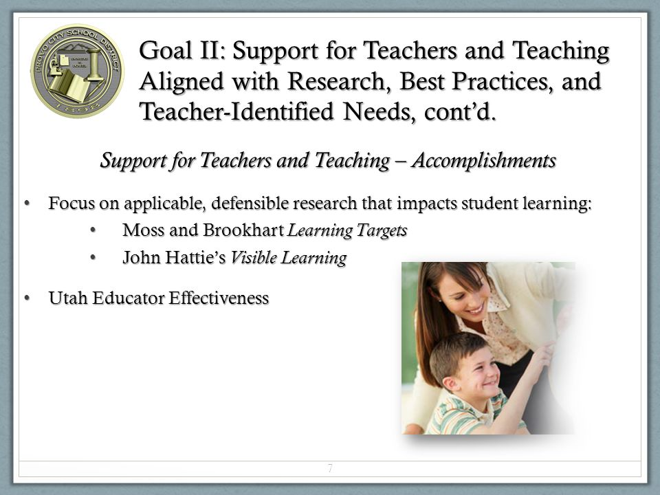 Support for Teachers and Teaching - More Work Ahead Continue to Develop and Implement The Provo Way Continue to Develop and Implement The Provo Way Stay focused on the strategies and activities that show the highest yield Stay focused on the strategies and activities that show the highest yield Need to fully apply the TRG and Video training Need to fully apply the TRG and Video training Develop and use the partnership with School Improvement Network Develop and use the partnership with School Improvement Network Creation of additional Curriculum Committees, when possible: Creation of additional Curriculum Committees, when possible: Science (STEM?) is likely next Science (STEM?) is likely next Others will come on board in future years Others will come on board in future years Find additional ways to involve teachers in helping to set the direction for professional development in the district.