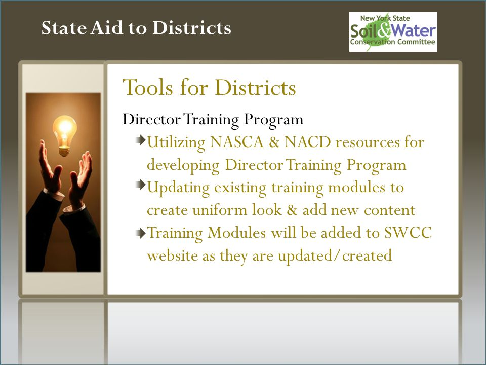 State Aid to Districts Tools for Districts Director Training Program Utilizing NASCA & NACD resources for developing Director Training Program Updating existing training modules to create uniform look & add new content Training Modules will be added to SWCC website as they are updated/created