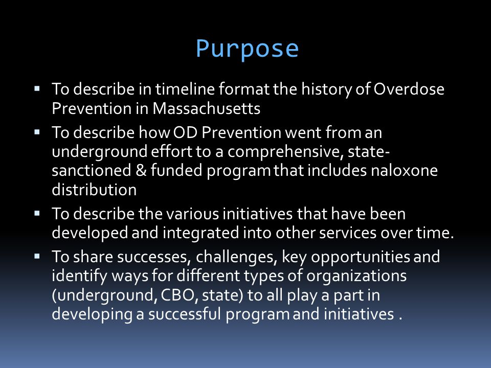  To describe in timeline format the history of Overdose Prevention in Massachusetts  To describe how OD Prevention went from an underground effort t