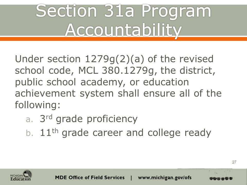 Under section 1279g(2)(a) of the revised school code, MCL 380.1279g, the district, public school academy, or education achievement system shall ensure all of the following: a.