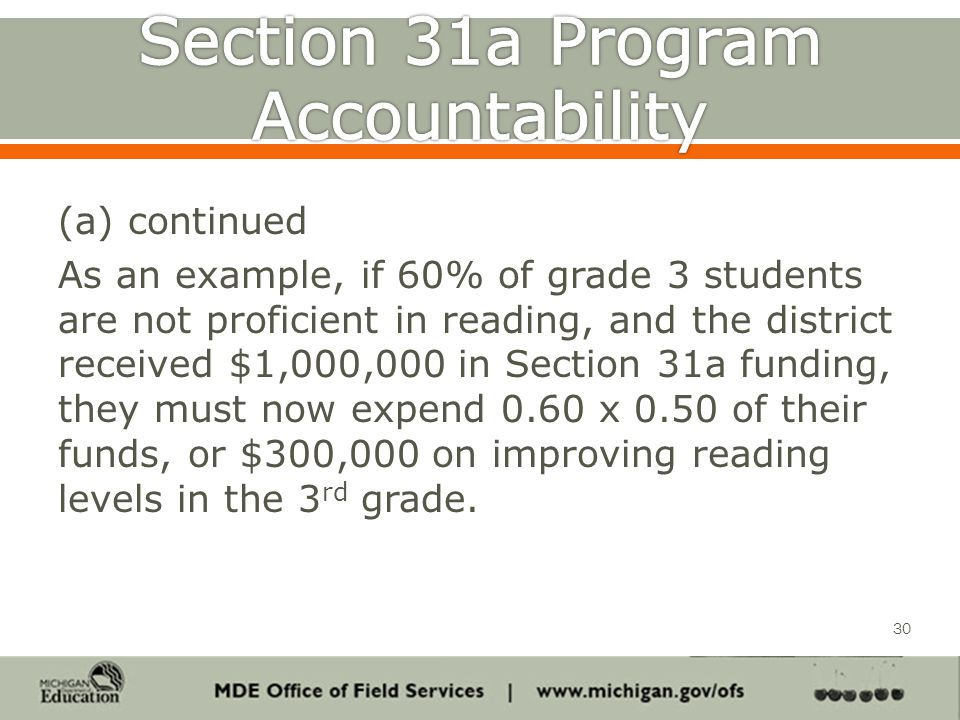 (a) continued As an example, if 60% of grade 3 students are not proficient in reading, and the district received $1,000,000 in Section 31a funding, they must now expend 0.60 x 0.50 of their funds, or $300,000 on improving reading levels in the 3 rd grade.