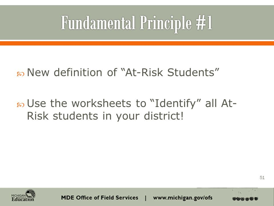  New definition of At-Risk Students  Use the worksheets to Identify all At- Risk students in your district.