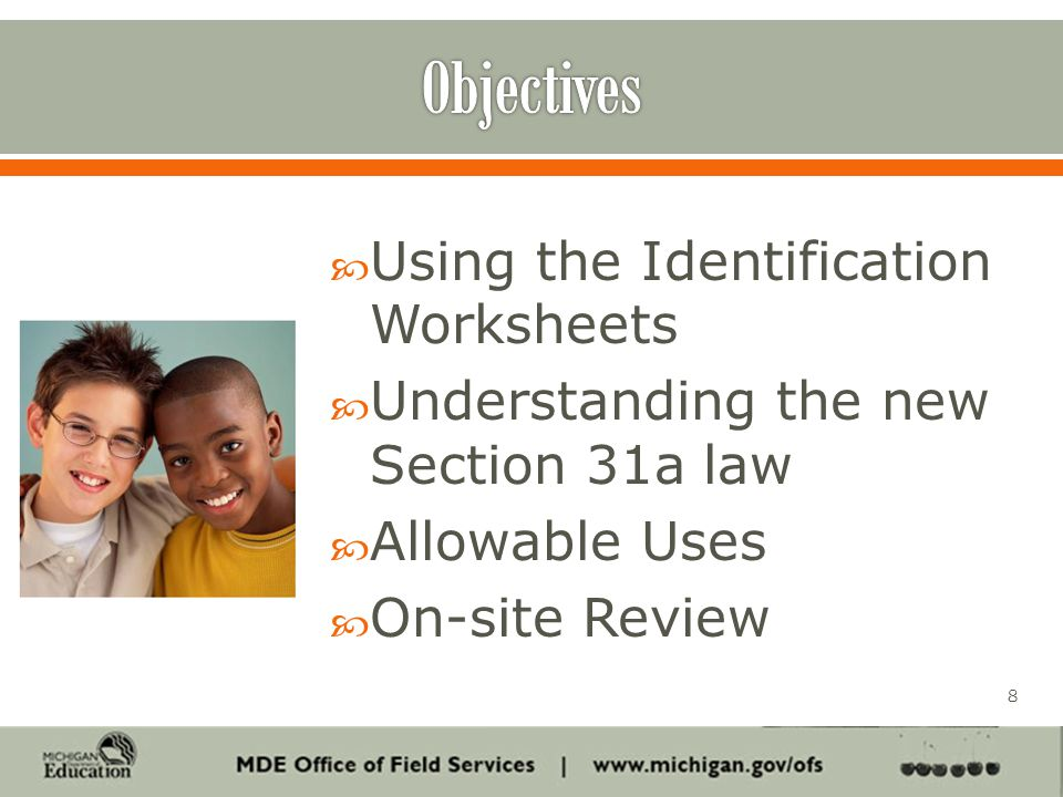  Using the Identification Worksheets  Understanding the new Section 31a law  Allowable Uses  On-site Review 8