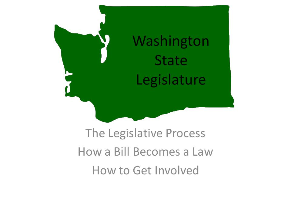Washington State Legislature The Legislative Process How a Bill Becomes a Law How to Get Involved