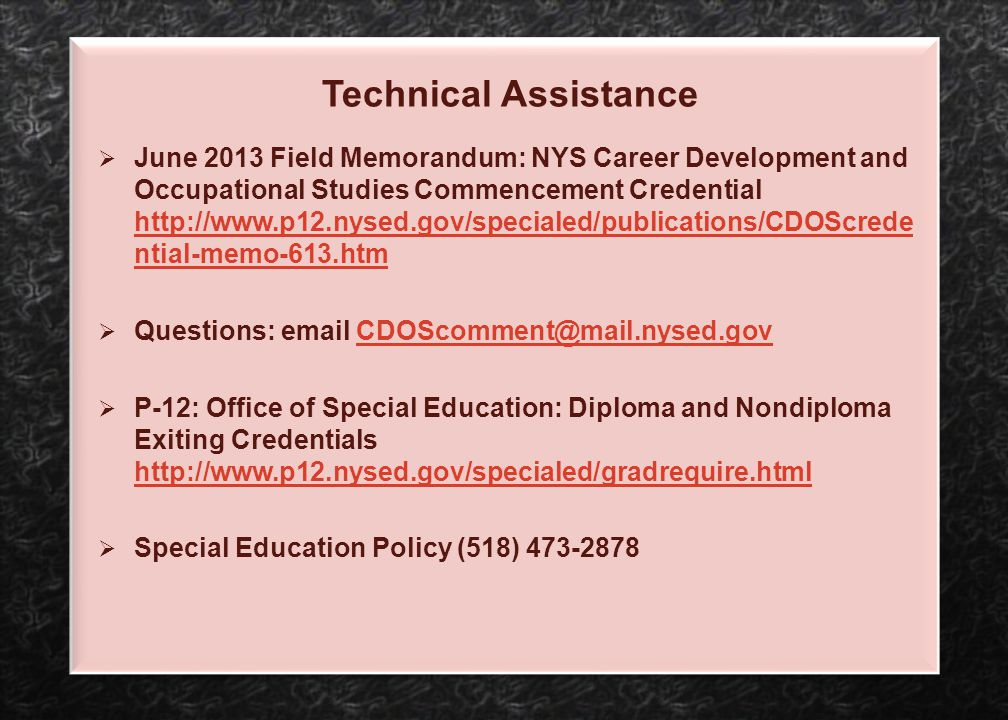 Technical Assistance  June 2013 Field Memorandum: NYS Career Development and Occupational Studies Commencement Credential http://www.p12.nysed.gov/sp