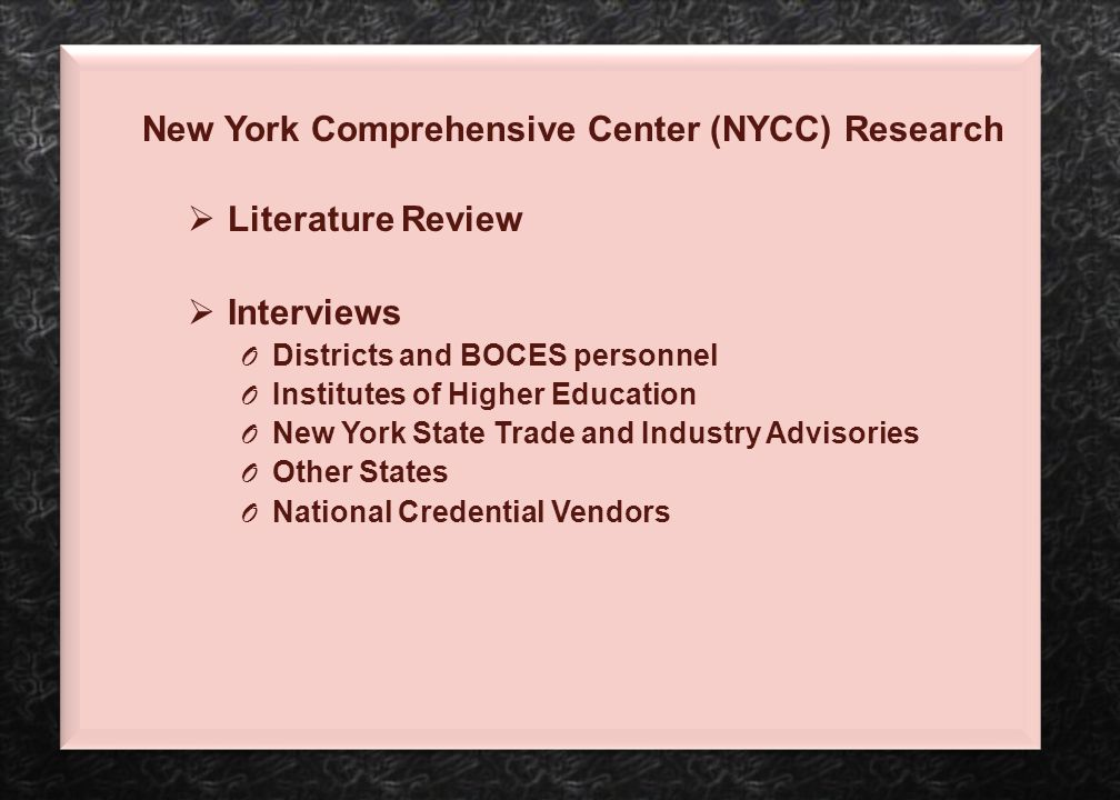 New York Comprehensive Center (NYCC) Research  Literature Review  Interviews O Districts and BOCES personnel O Institutes of Higher Education O New