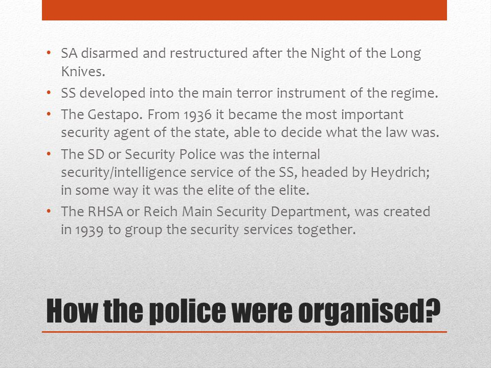The Gestapo Never before in no other land and at no other time, had an organisation attained such a comprehensive penetration of society, possessed such power, and reached such a degree of 'completeness' in its ability to arouse terror and horror as well as in its actual effectiveness.