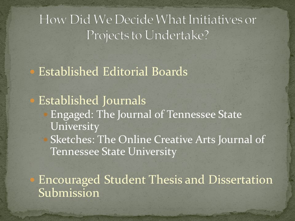 Established Editorial Boards Established Journals Engaged: The Journal of Tennessee State University Sketches: The Online Creative Arts Journal of Tennessee State University Encouraged Student Thesis and Dissertation Submission