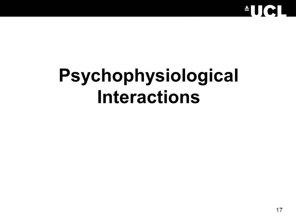 Psychophysiological Interactions 17
