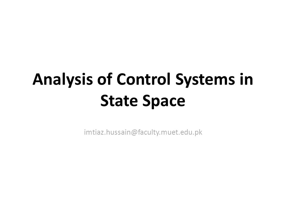 Analysis of Control Systems in State Space imtiaz.hussain@faculty.muet.edu.pk