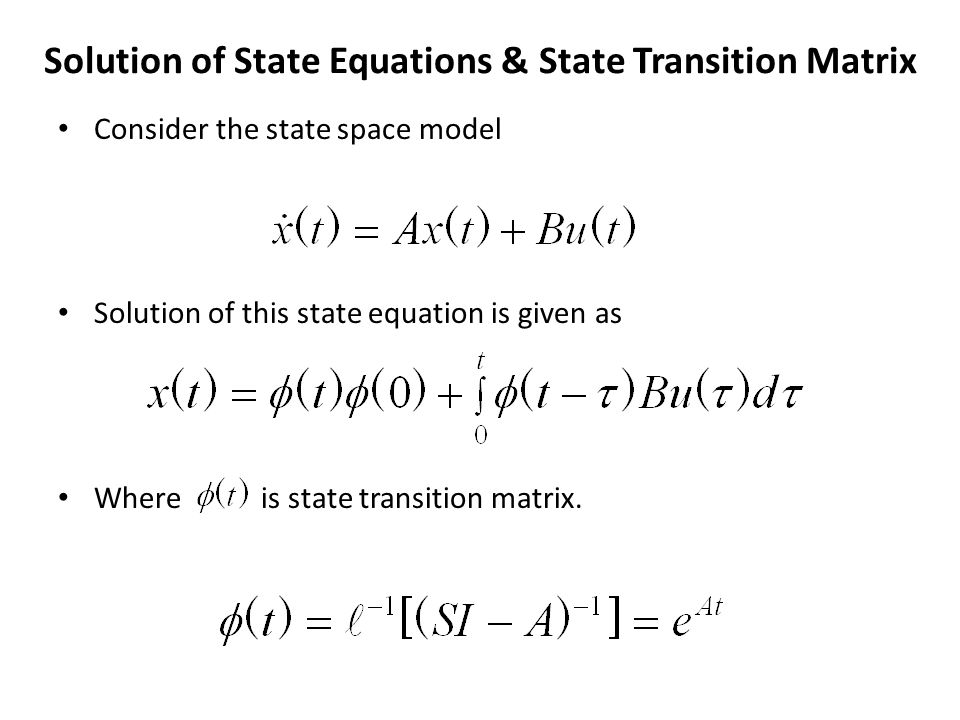 Solution of State Equations & State Transition Matrix Consider the state space model Solution of this state equation is given as Where is state transi