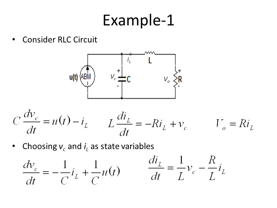 Example-1 Consider RLC Circuit Choosing v c and i L as state variables VcVc + - + - VoVo iLiL