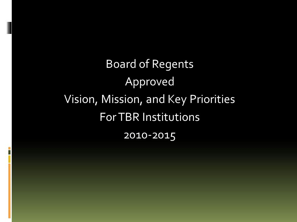 Board of Regents Approved Vision, Mission, and Key Priorities For TBR Institutions 2010-2015