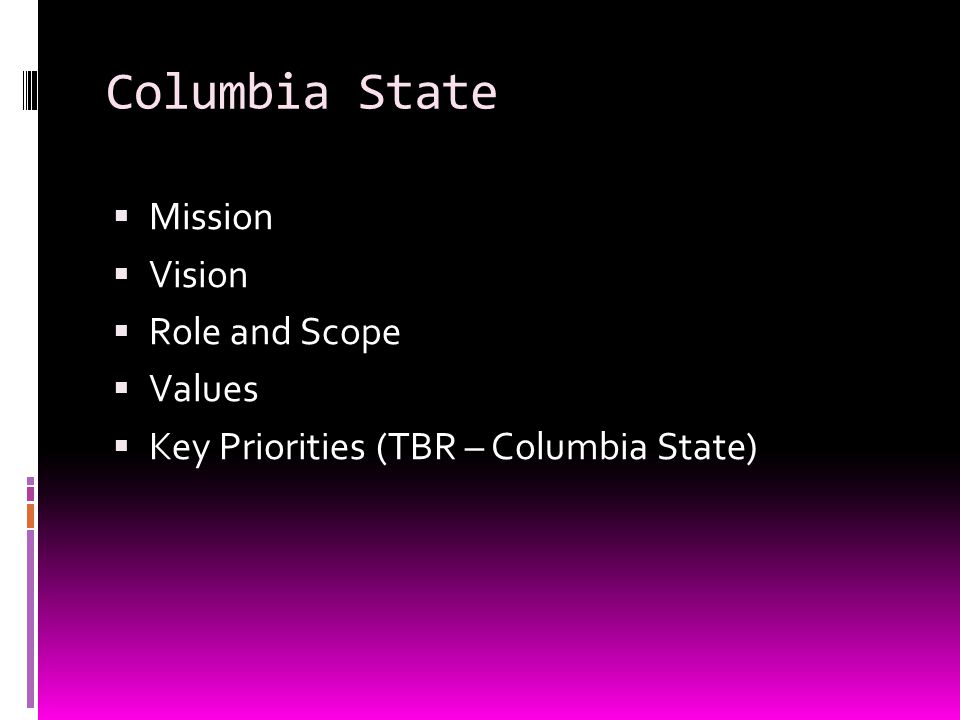 Columbia State  Mission  Vision  Role and Scope  Values  Key Priorities (TBR – Columbia State)