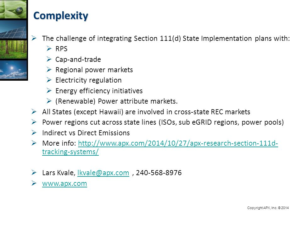 Complexity Copyright APX, Inc. © 2014  The challenge of integrating Section 111(d) State Implementation plans with:  RPS  Cap-and-trade  Regional