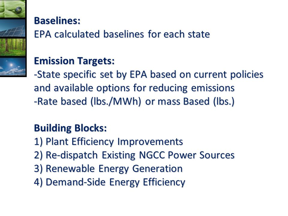 Baselines: EPA calculated baselines for each state Emission Targets: -State specific set by EPA based on current policies and available options for re