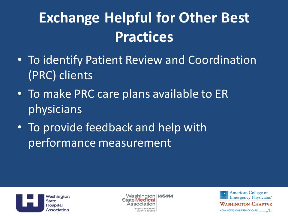 Exchange Helpful for Other Best Practices To identify Patient Review and Coordination (PRC) clients To make PRC care plans available to ER physicians