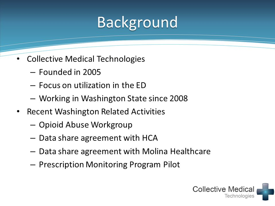 Background Collective Medical Technologies – Founded in 2005 – Focus on utilization in the ED – Working in Washington State since 2008 Recent Washingt