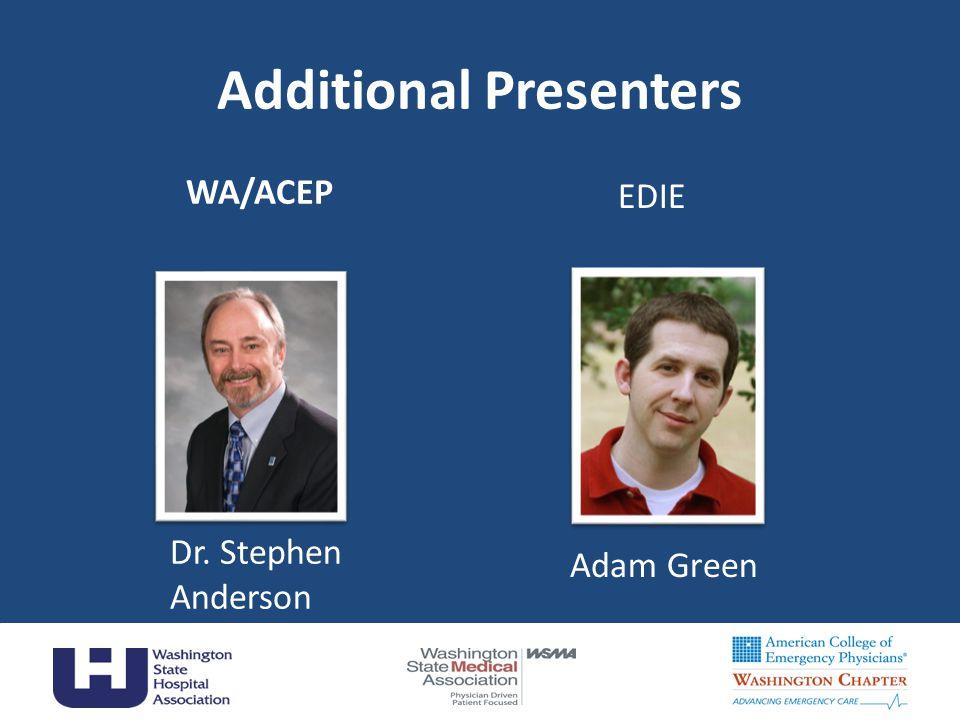 Additional Presenters WA/ACEP 3 Dr. Stephen Anderson EDIE Adam Green