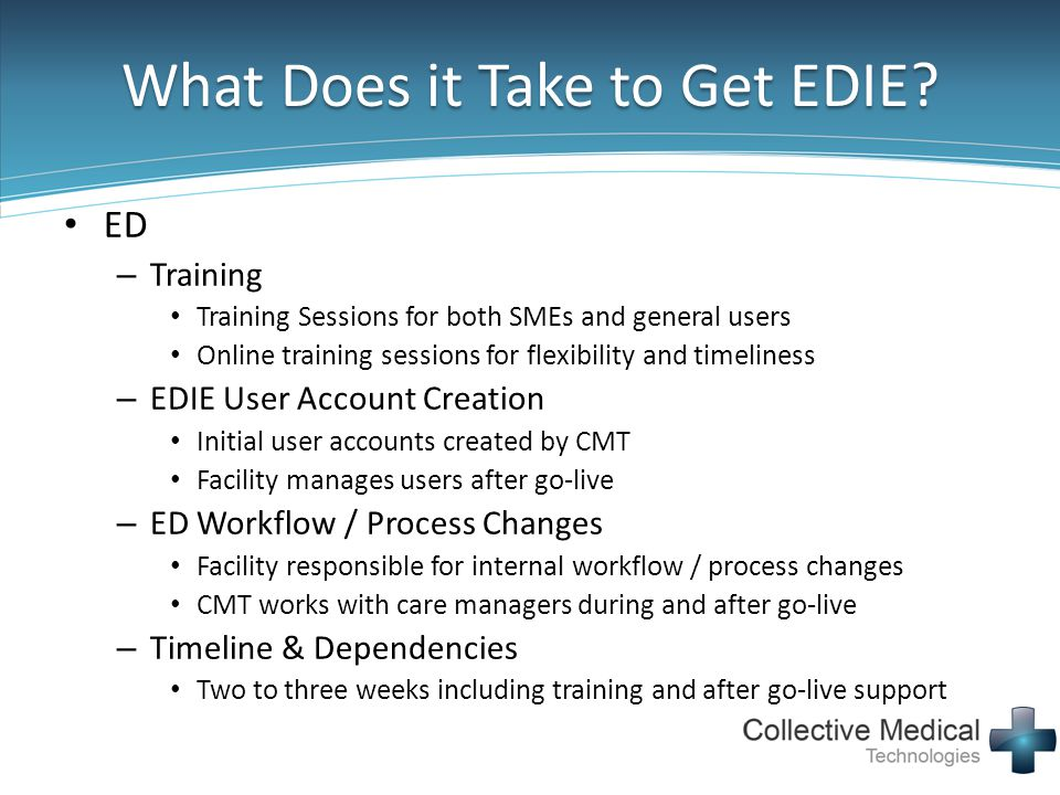 What Does it Take to Get EDIE? ED – Training Training Sessions for both SMEs and general users Online training sessions for flexibility and timeliness