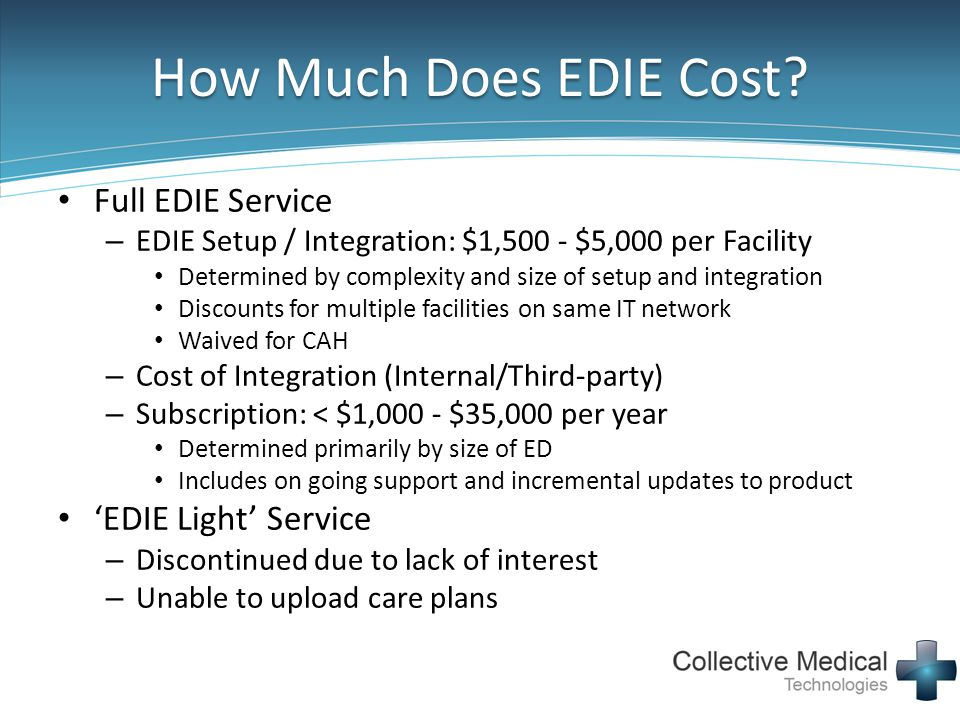 How Much Does EDIE Cost? Full EDIE Service – EDIE Setup / Integration: $1,500 - $5,000 per Facility Determined by complexity and size of setup and int