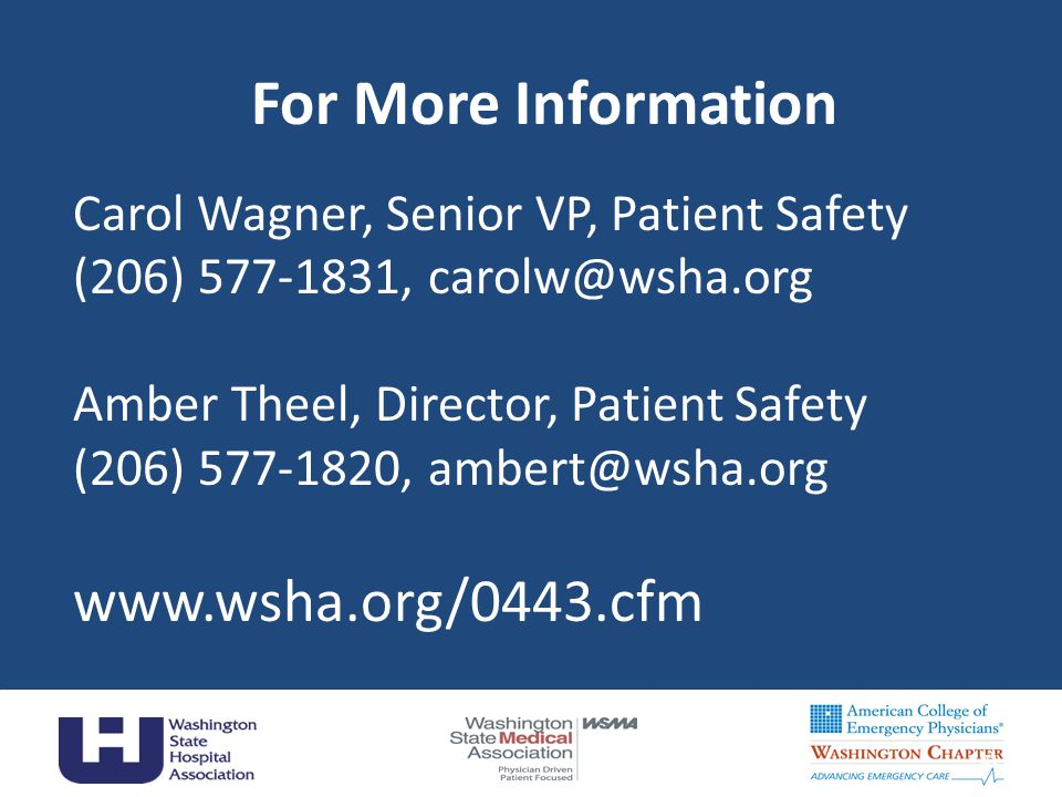For More Information Carol Wagner, Senior VP, Patient Safety (206) 577-1831, carolw@wsha.org Amber Theel, Director, Patient Safety (206) 577-1820, amb