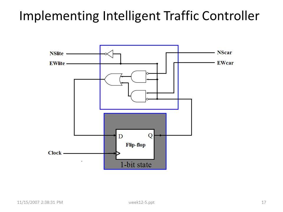 11/15/2007 2:38:31 PMweek12-5.ppt17 Implementing Intelligent Traffic Controller