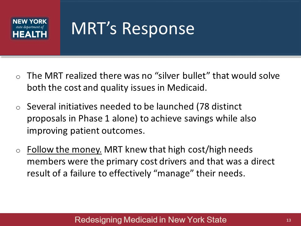 """MRT's Response o The MRT realized there was no """"silver bullet"""" that would solve both the cost and quality issues in Medicaid. o Several initiatives ne"""