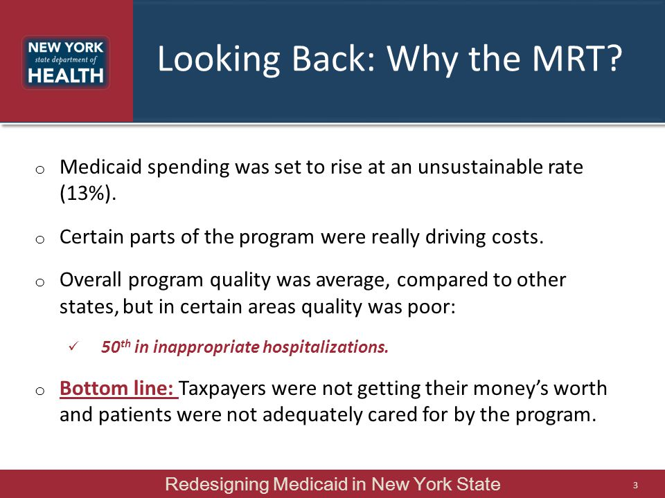 MRT's Response (continued) o The team also understood that Medicaid redesign needed to be implemented in concert with the Affordable Care Act (ACA).