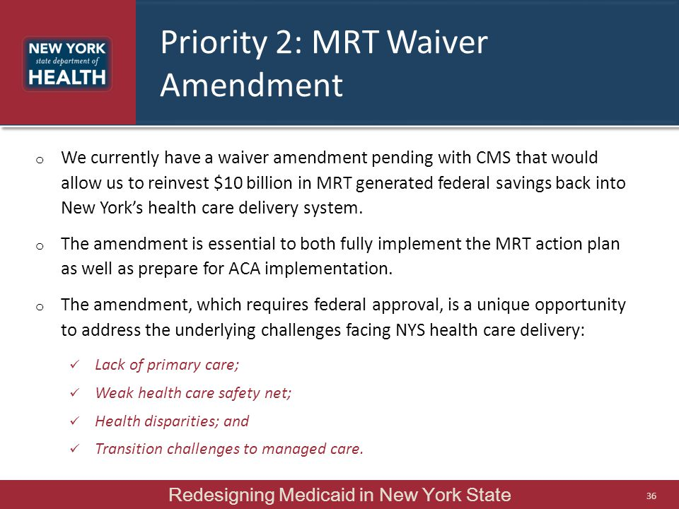 Priority 2: MRT Waiver Amendment o We currently have a waiver amendment pending with CMS that would allow us to reinvest $10 billion in MRT generated