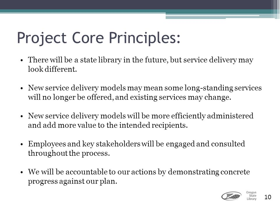 10 Project Core Principles: There will be a state library in the future, but service delivery may look different. New service delivery models may mean