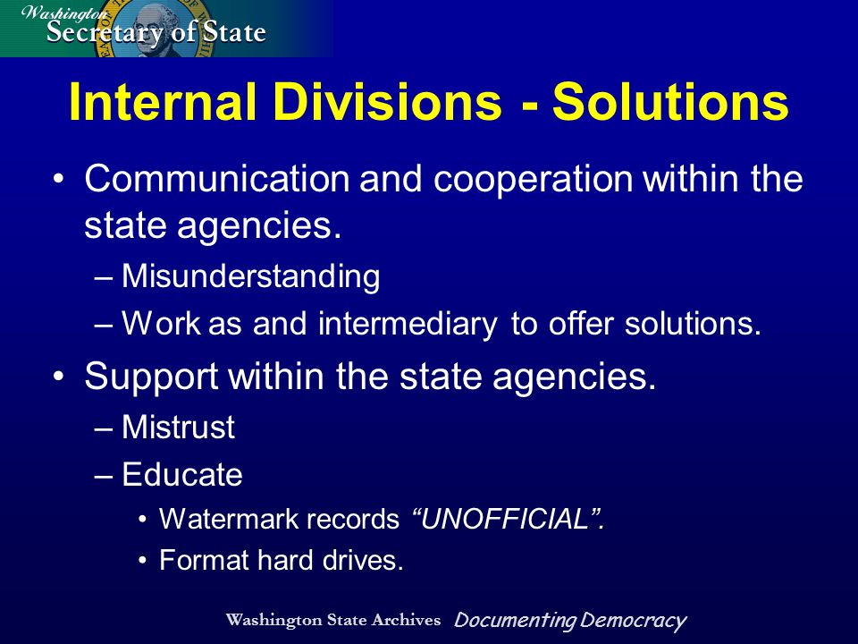 Washington State Archives Documenting Democracy Internal Divisions - Solutions Communication and cooperation within the state agencies.