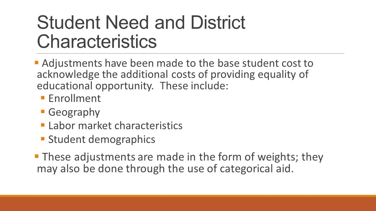 Student Need and District Characteristics  Adjustments have been made to the base student cost to acknowledge the additional costs of providing equal