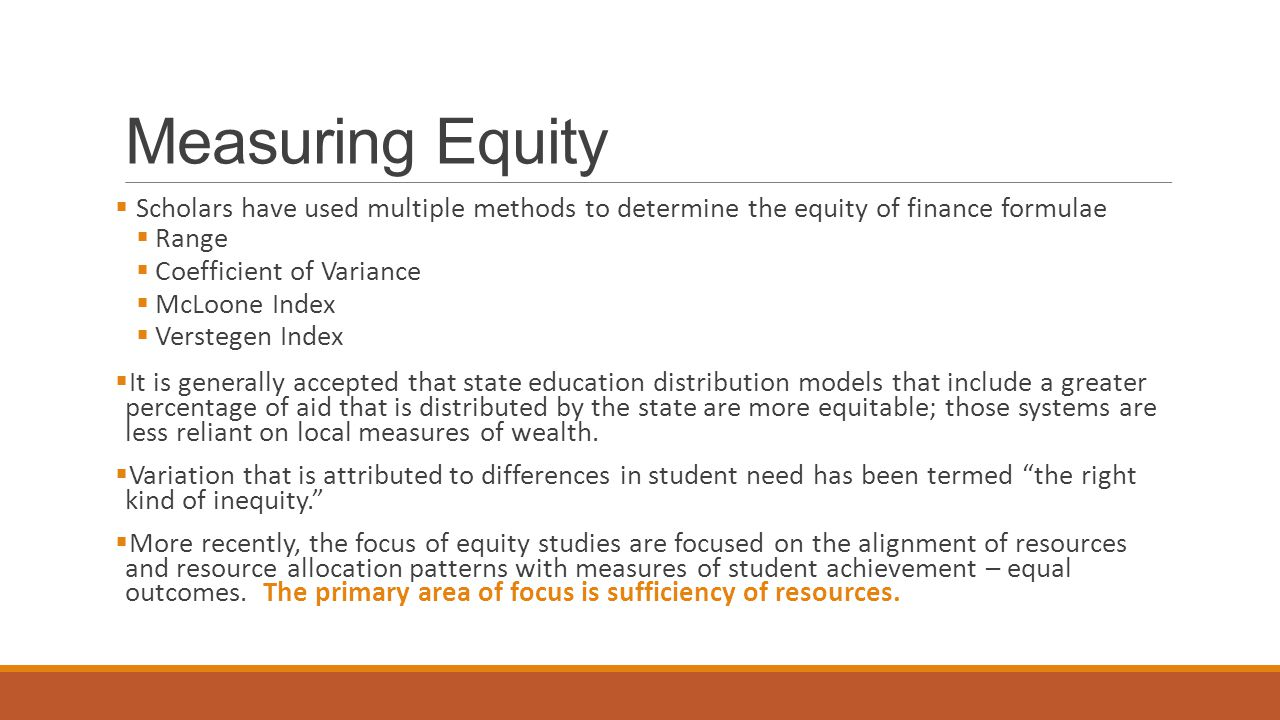 Measuring Equity  Scholars have used multiple methods to determine the equity of finance formulae  Range  Coefficient of Variance  McLoone Index 