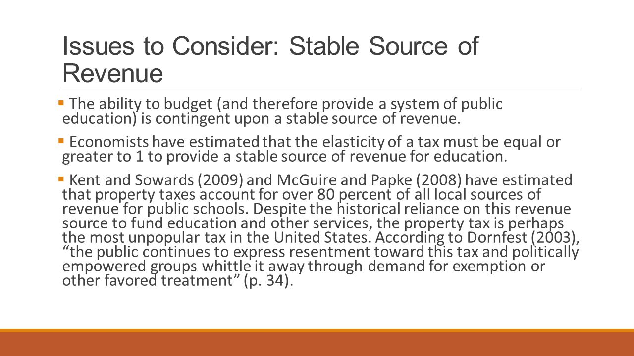 Issues to Consider: Stable Source of Revenue  The ability to budget (and therefore provide a system of public education) is contingent upon a stable
