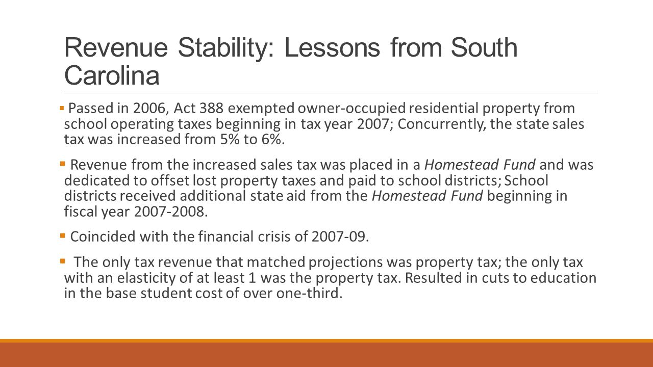 Revenue Stability: Lessons from South Carolina  Passed in 2006, Act 388 exempted owner-occupied residential property from school operating taxes begi