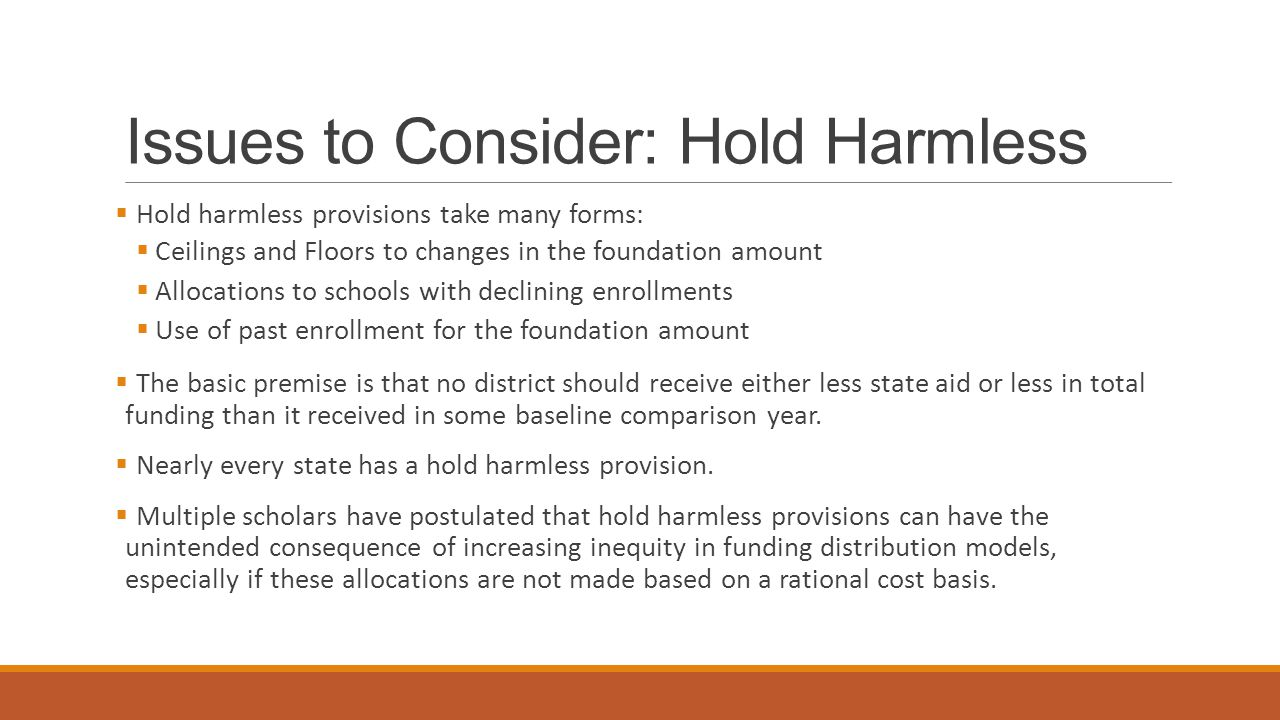 Hold Harmless: Lessons from Indiana, Rhode Island, Illinois, and Mississippi  What many may not recognize is the degree to which hold-harmless provisions lock-in past aid distributions and create current aid distributions that differ dramatically from those that would result from literal application of aid formulae (Downes & Pogue, 2002).
