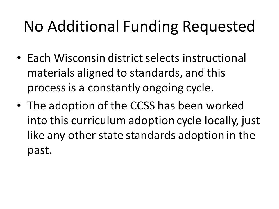No Additional Funding Requested Each Wisconsin district selects instructional materials aligned to standards, and this process is a constantly ongoing cycle.