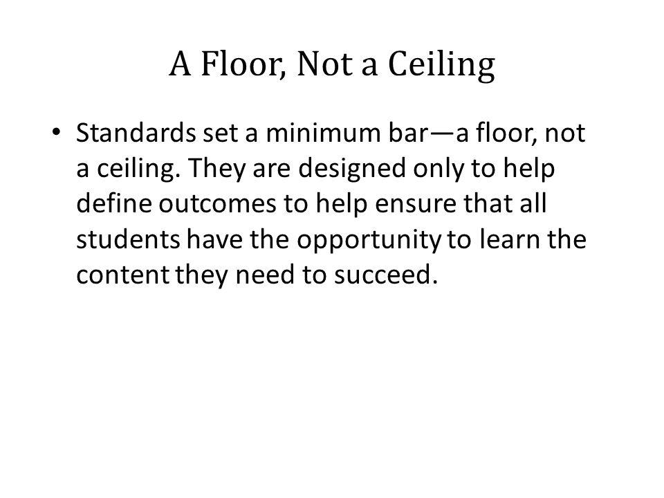 A Floor, Not a Ceiling Standards set a minimum bar—a floor, not a ceiling.
