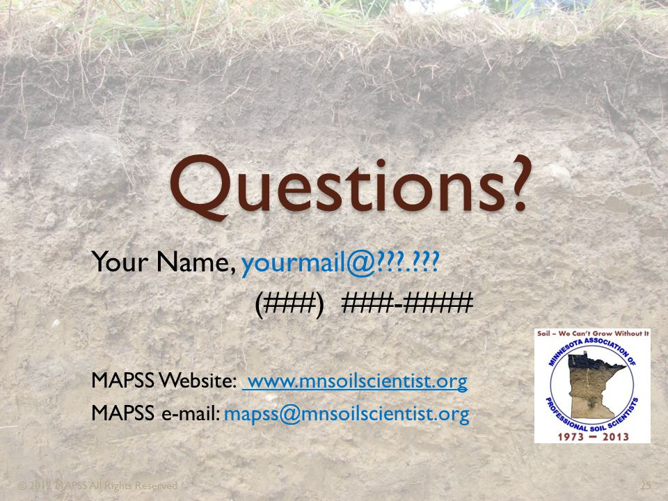 Questions? Your Name, yourmail@???.??? (###) ###-#### MAPSS Website: www.mnsoilscientist.org MAPSS e-mail: mapss@mnsoilscientist.org © 2012 MAPSS All