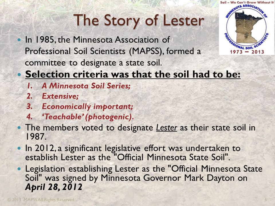 The Story of Lester In 1985, the Minnesota Association of Professional Soil Scientists (MAPSS), formed a committee to designate a state soil. Selectio