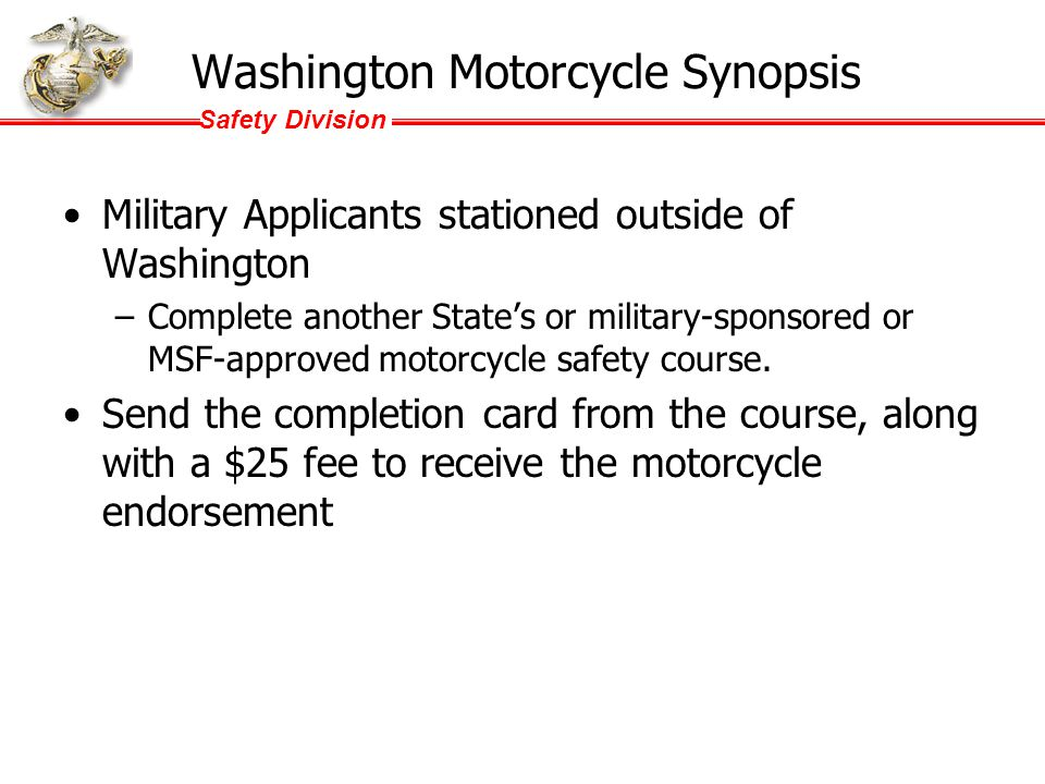 Safety Division Virginia Motorcycle Synopsis HB 1873 Changed existing legislation: Any person who holds a Virginia driver's license and is a member, the spouse of a member, or a dependent of a member of the United States Armed Services shall be issued a motorcycle classification by mail upon documentation of (i) successful completion of a basic motorcycle rider course approved by the United States Armed Services and (ii) documentation of his assignment outside the Commonwealth.