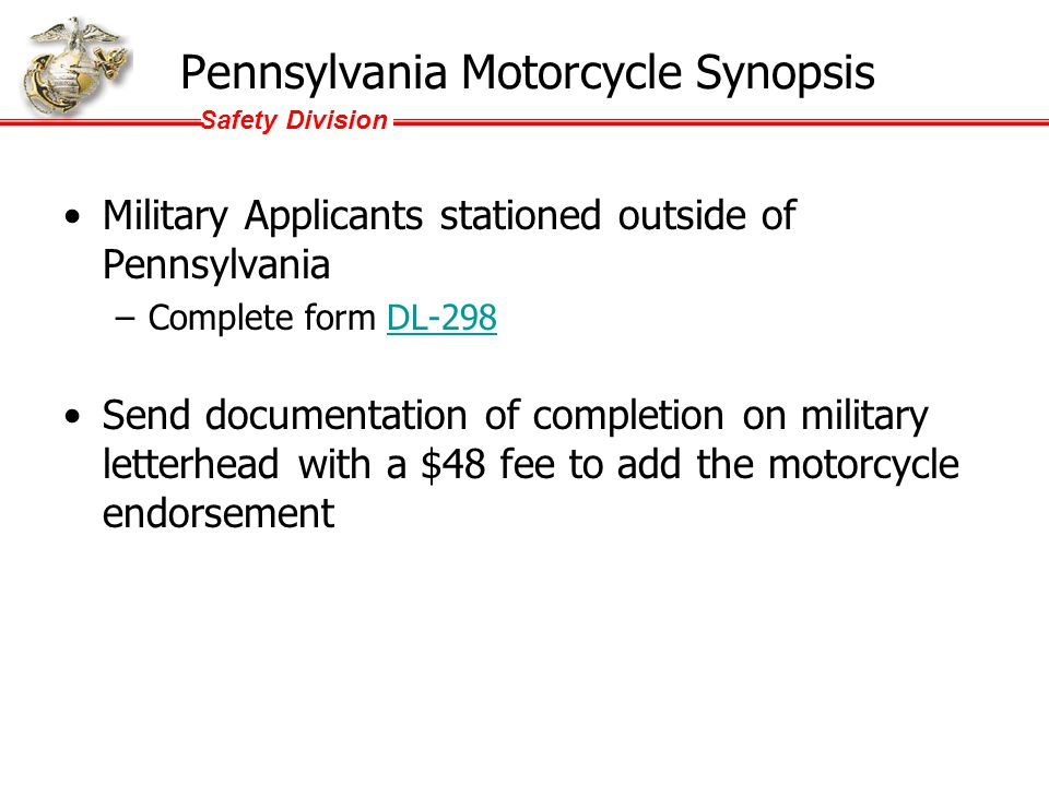 Safety Division Washington Motorcycle Synopsis Military Applicants stationed outside of Washington –Complete another State's or military-sponsored or MSF-approved motorcycle safety course.