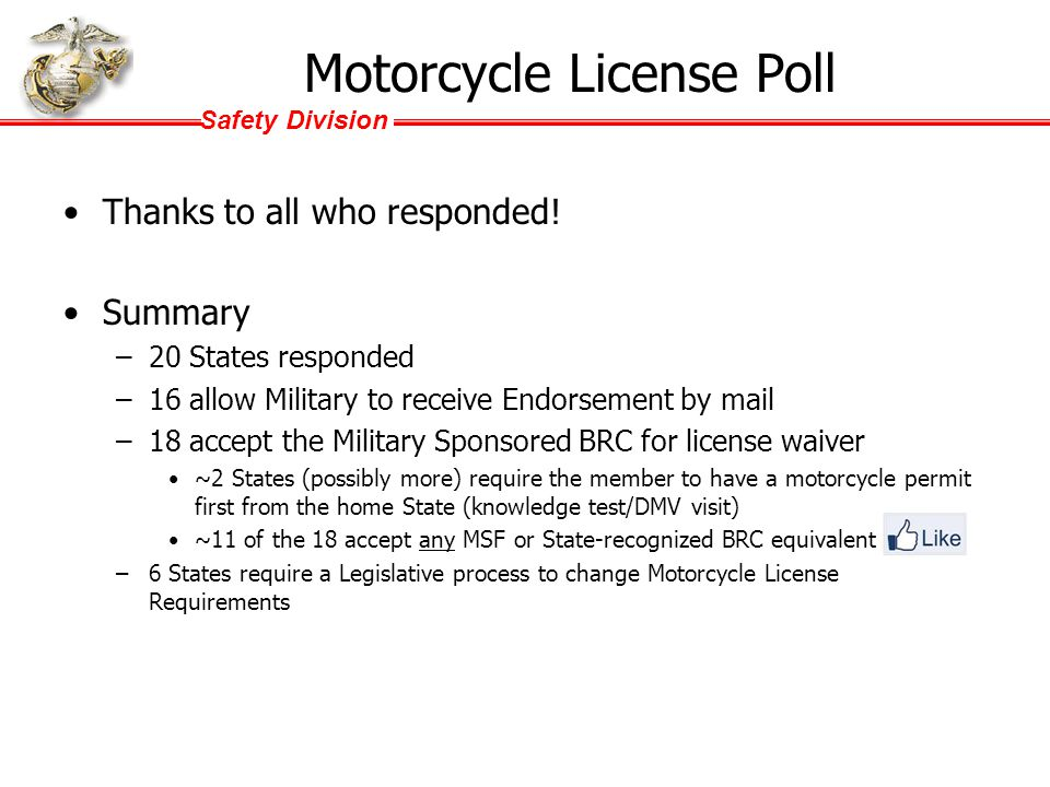 Safety Division Motorcycle License Endorsements for the Military Peter J Hill, PE, CSP Safety Engineer Headquarters Marine Corps Safety Division