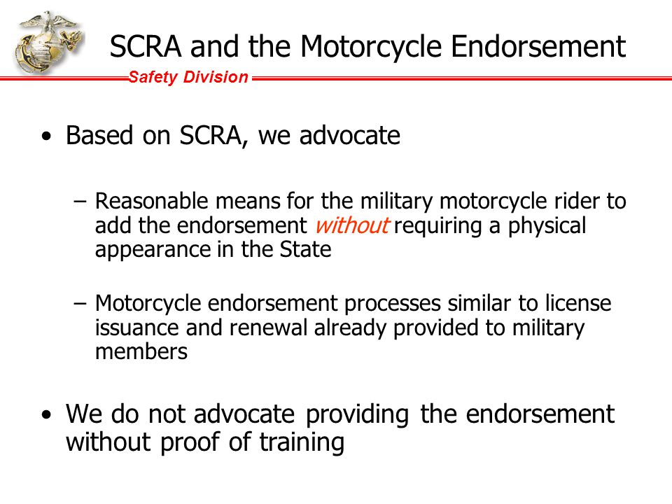Safety Division SCRA The Servicemember's Civil Relief Act of 2003 (SCRA) authorizes military members to retain residency in their State of domicile wh