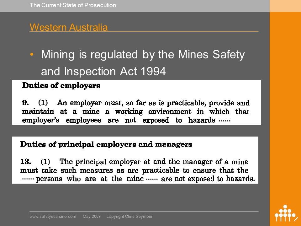 www.safetyscenario.com May 2009 copyright Chris Seymour The Current State of Prosecution Western Australia There have been very few prosecutions since 2002 At Mt Keith following fatal accident in January 2002 where a truck ran off a ramp after a slope failure on a ramp.