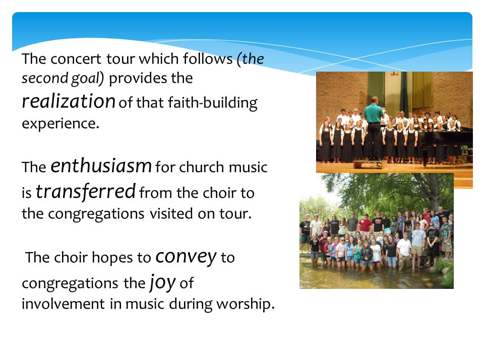 The Tour The choir gets to travel all throughout the state of MN performing concerts each night, sharing the Word of God through music.